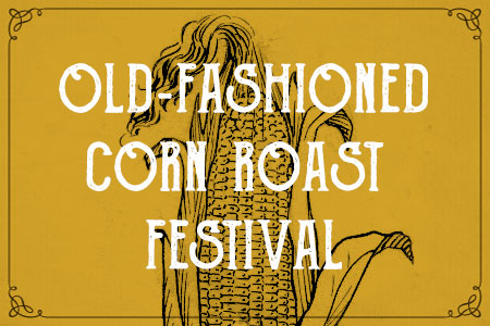 Aw, shucks! All the roasted corn you can eat, more good food, plus fun family entertainment.